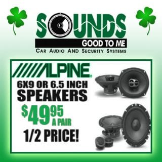 St. Patrick's Day SALE! Get a pair of 6x9 or 6.5 inch Alpine Speakers for $49.95 a pair at Sounds Good To Me in Tempe AZ