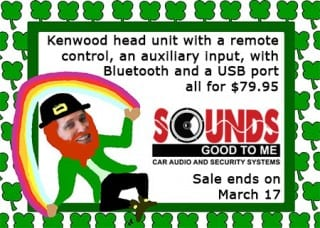 St Patrick's Day Sale: Kenwood head unit with a remote control, an auxiliary input, with Bluetooth and a USB port all for $79.95 at Sounds Good To Me in Tempe, AZ
